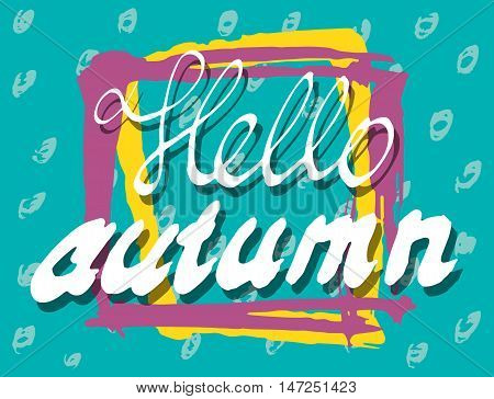 Hello Autumn. Lettering background. Perfect Hand Drawn Scrawl Card for creativity design. Handwritten letters. Graphic poster, banner, postcard with quote, text, phrase for fall. Vector illustration.