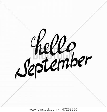 Hello September. Cheerful Composition Drawing. Perfect Hand drawn Inscription, word. Hand-lettering Font. Meet logo, card, poster, banner. Illustrate letters. Script writing. Vector Illustration.