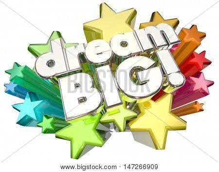 Dream Big Stars High Hopes Ambition Words 3d Illustration