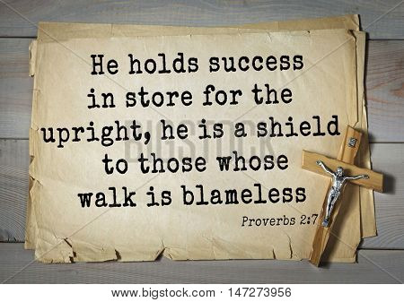 TOP- 150.  Bible Verses about Wisdom.He holds success in store for the upright, he is a shield to those whose walk is blameless