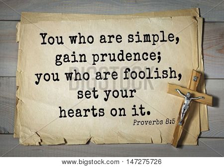 TOP- 150.  Bible Verses about Wisdom.You who are simple, gain prudence; you who are foolish, set your hearts on it.