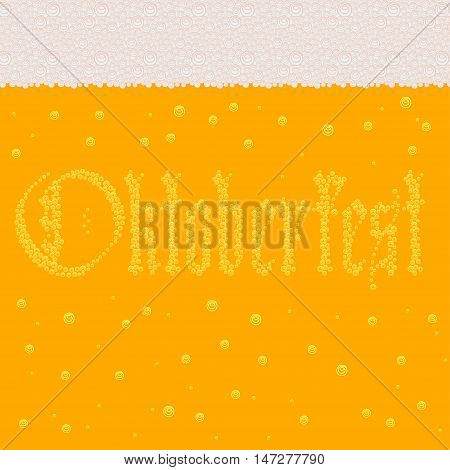 Background pattern with stylized image of beer with foam and sign Octoberfest made of bubbles. Vector illustration