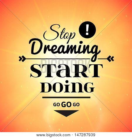 Stop dreaming strart doing phrase, typographic lettering logo on sky background, vector illustration