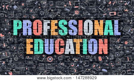 Professional Education Concept. Modern Illustration. Multicolor Professional Education Drawn on Dark Brick Wall. Doodle Icons. Doodle Style of Professional Education Concept.