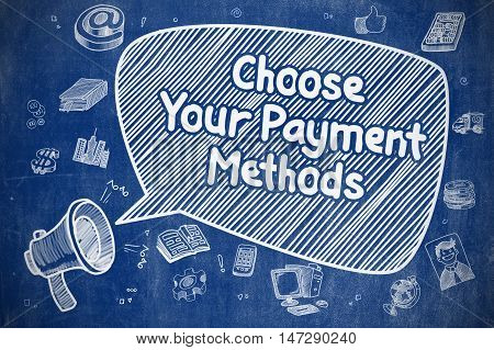 Speech Bubble with Text Choose Your Payment Methods Cartoon. Illustration on Blue Chalkboard. Advertising Concept.
