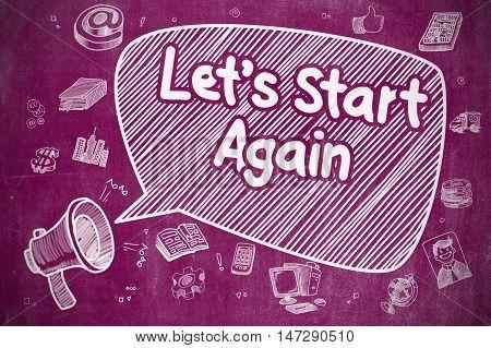 Business Concept. Horn Speaker with Phrase Lets Start Again. Cartoon Illustration on Purple Chalkboard.