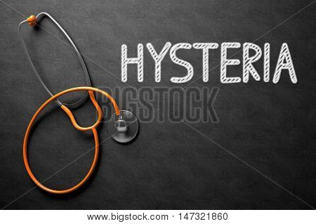 Medical Concept: Hysteria on Black Chalkboard. Hysteria Handwritten Medical Concept on Chalkboard. Top View Composition with Black Chalkboard and Orange Stethoscope on it. 3D Rendering.