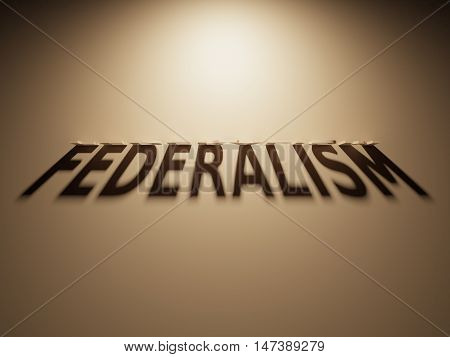 3D Rendering Of A Shadow Text That Reads Federalism