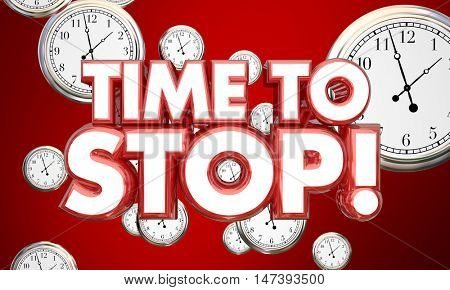 Time to Stop End Finish Clocks Words 3d Illustration