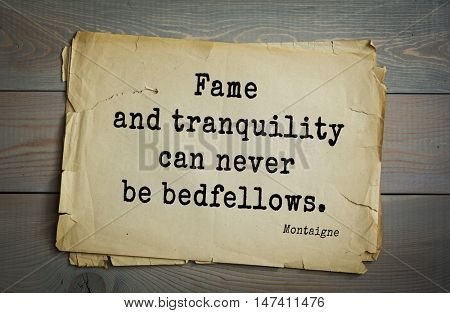 TOP-100. French writer and philosopher Michel de Montaigne quote.Fame and tranquility can never be bedfellows.