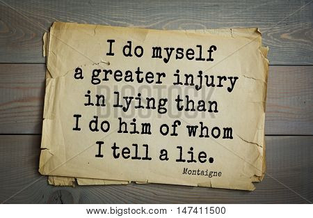 TOP-100. French writer and philosopher Michel de Montaigne quote.I do myself a greater injury in lying than I do him of whom I tell a lie.
