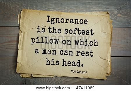 TOP-100. French writer and philosopher Michel de Montaigne quote.Ignorance is the softest pillow on which a man can rest his head.