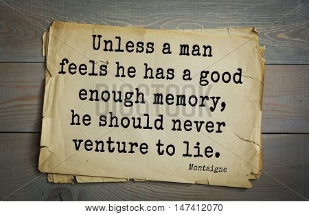 TOP-100. French writer and philosopher Michel de Montaigne quote. Unless a man feels he has a good enough memory, he should never venture to lie.