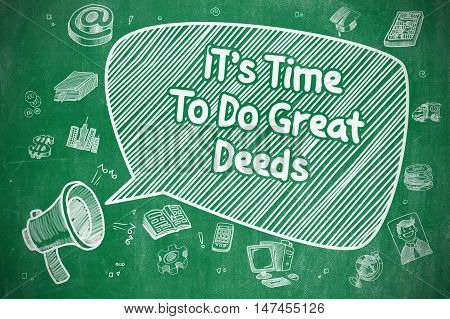 Business Concept. Megaphone with Phrase Its Time To Do Great Deeds. Cartoon Illustration on Green Chalkboard.