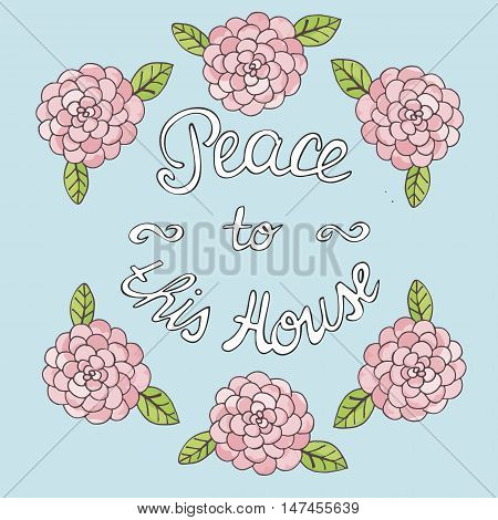 Bible lettering Peace to this house, made on floral background with roses