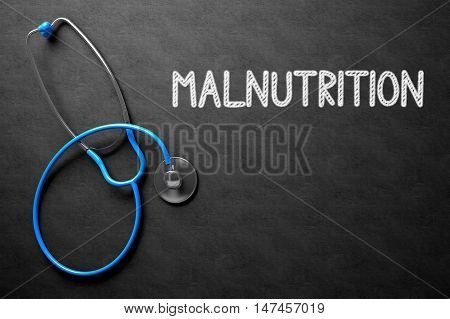 Medical Concept: Black Chalkboard with Malnutrition. Medical Concept: Malnutrition Handwritten on Black Chalkboard. Top View of Blue Stethoscope on Chalkboard. 3D Rendering.