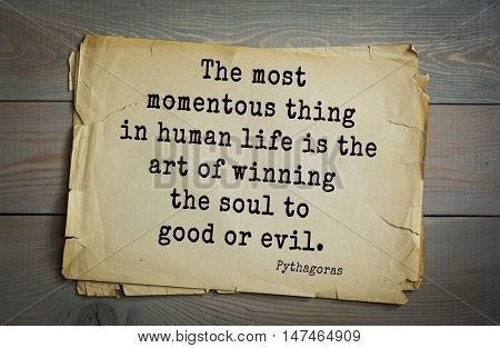 TOP-25. Pythagoras (Greek philosopher, mathematician and mystic) quote.The most momentous thing in human life is the art of winning the soul to good or evil.