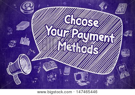 Business Concept. Bullhorn with Phrase Choose Your Payment Methods. Hand Drawn Illustration on Blue Chalkboard.