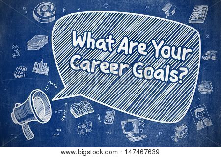 Speech Bubble with Phrase What Are Your Career Goals Cartoon. Illustration on Blue Chalkboard. Advertising Concept.