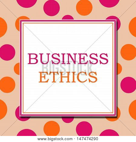 Business ethics text written over pink orange background.