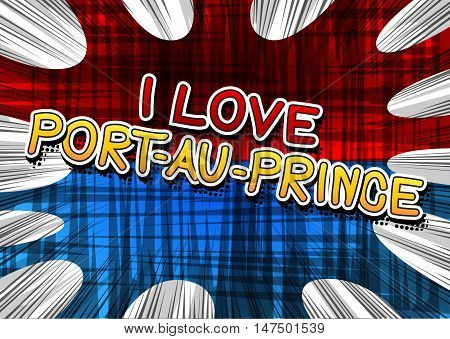 I Love Port-au-Prince - Comic book style text on comic book abstract background.