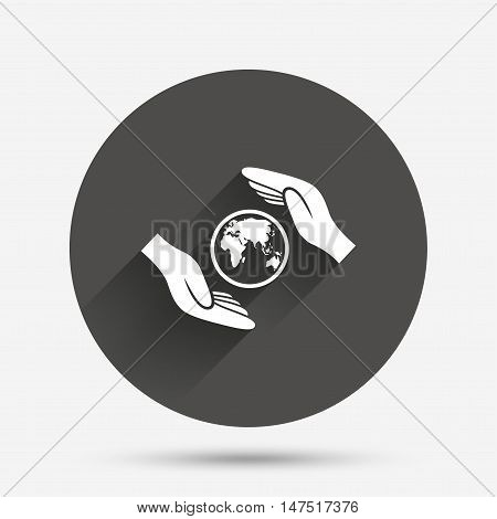 Worldwide insurance sign icon. Hands protect cover planet symbol. Travel insurance. World peace. Circle flat button with shadow. Vector