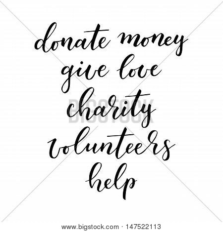 Charity hand drawn vector lettering. Donate money give love charity volunteers help. Modern calligraphy design element for card banner flyer. Charity ink typography isolated on white background.