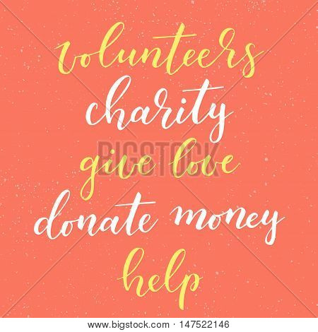 Charity hand drawn vector lettering. Donate money give love charity volunteers help. Modern calligraphy design element for card banner flyer. Charity ink typography isolated.