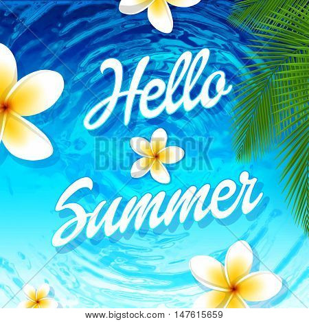Vector Hello Summer poster. Summer party poster with palm leaf plumeria flowers and lettering hello summer. Water background.