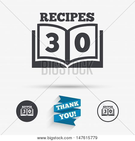 Cookbook sign icon. 30 Recipes book symbol. Flat icons. Buttons with icons. Thank you ribbon. Vector