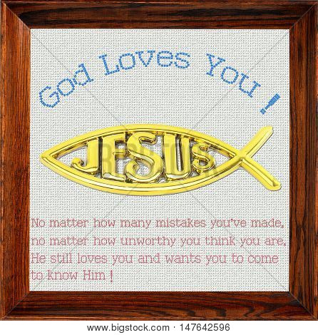 God Loves You ! , No matter how many mistakes you've made, no matter how unworthy you think you are, He still loves you and wants you to come to know Him.