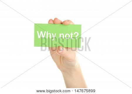Hand holding card on a white background, why not