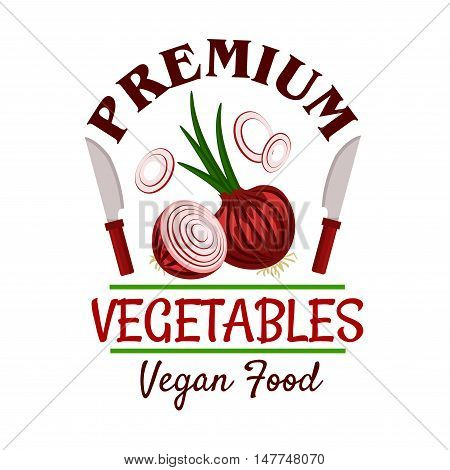 Premium farm vegetables badge of healthful onion with green sprouts and onion rings, encircled by knives and caption Vegan Food