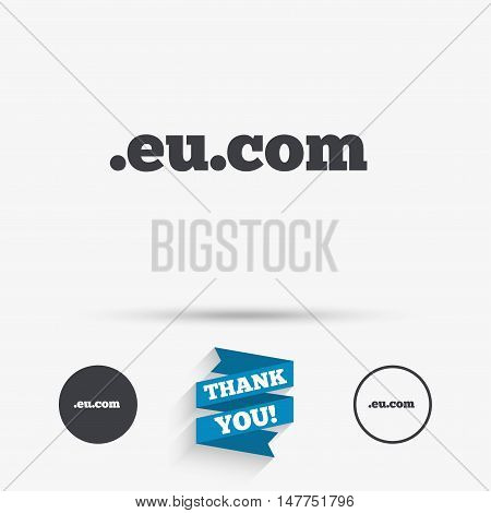Domain EU.COM sign icon. Internet subdomain symbol. Flat icons. Buttons with icons. Thank you ribbon. Vector