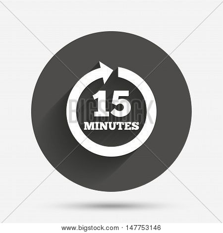 Every 15 minutes sign icon. Full rotation arrow symbol. Circle flat button with shadow. Vector