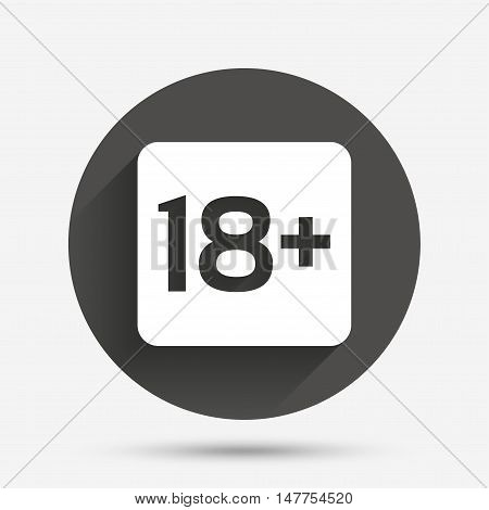 18 years old sign. Adults content only icon. Circle flat button with shadow. Vector