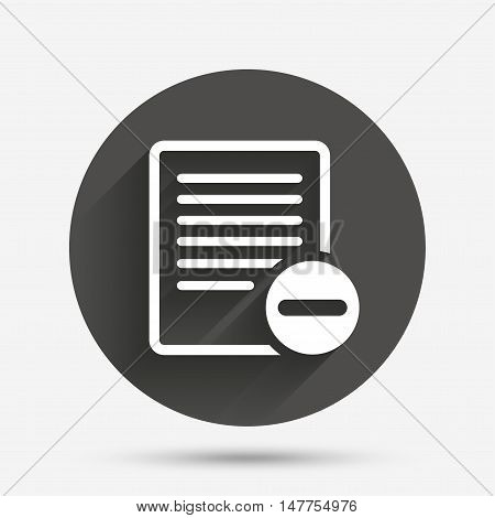 Text file sign icon. Delete File document symbol. Circle flat button with shadow. Vector