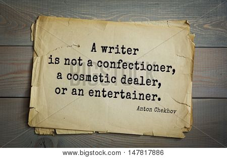 TOP-50. The great Russian writer Anton Chekhov (1860-1904) quote. A writer is not a confectioner, a cosmetic dealer, or an entertainer.