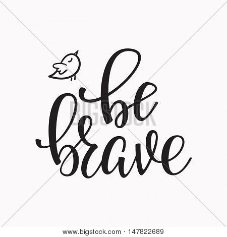Be Brave quote lettering. Calligraphy inspiration graphic design typography element. Hand written postcard. Cute simple vector sign.