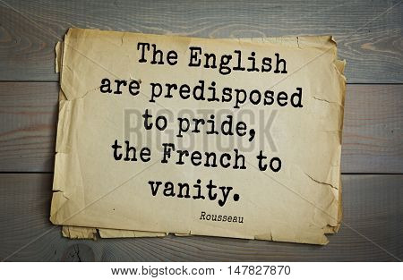 TOP-60. Jean-Jacques Rousseau (French philosopher, writer, thinker of the Enlightenment) quote.The English are predisposed to pride, the French to vanity.