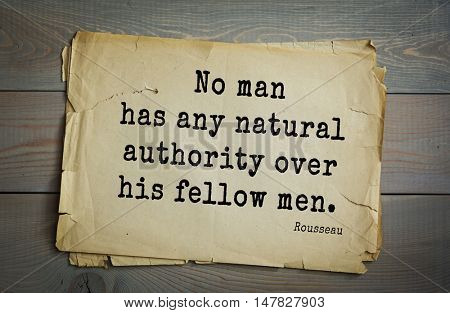 TOP-60. Jean-Jacques Rousseau (French philosopher, writer, thinker of the Enlightenment) quote.No man has any natural authority over his fellow men.