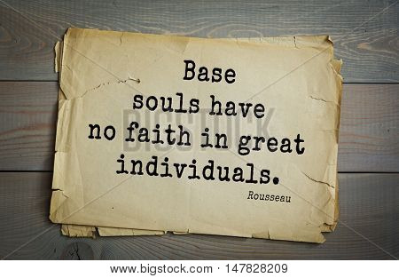 TOP-60. Jean-Jacques Rousseau (French philosopher, writer, thinker of the Enlightenment) quote.Base souls have no faith in great individuals.