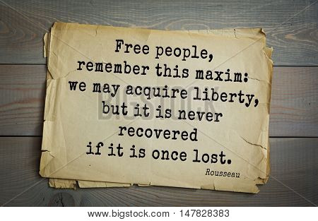 TOP-60. Jean-Jacques Rousseau (French philosopher, writer, thinker of the Enlightenment) quote.Free people, remember this maxim: we may acquire liberty, but it is never recovered if it is once lost.