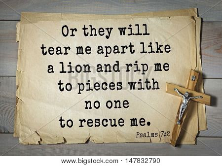 TOP-1000.  Bible verses from Psalms.Or they will tear me apart like a lion and rip me to pieces with no one to rescue me.