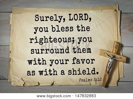TOP-1000.  Bible verses from Psalms.Surely, LORD, you bless the righteous; you surround them with your favor as with a shield.