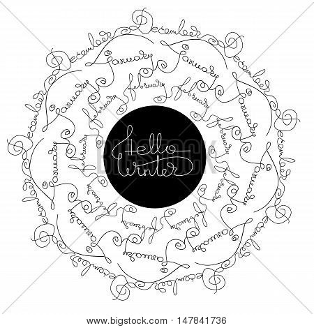 Handwritten calligraphy words Hello Winter, December, January, February. Circle  isolated white and black lettering for  typography greeting, invitation card, calendars and organizers.