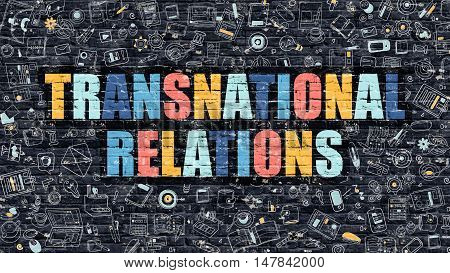 Transnational Relations - Multicolor Concept on Dark Brick Wall Background with Doodle Icons Around. Illustration with Elements of Doodle Style. Transnational Relations on Dark Wall.