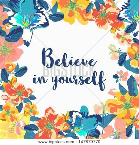 Believe in yourself - motivational quote typography art. Blue vector phrase isolated on floral background.