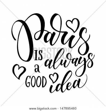 Paris hand drawn vector lettering. Modern ink calligraphy brush lettering of phrase Paris is good idea. Design element for cards banners fliers T shirt prints. Paris isolated on white background.