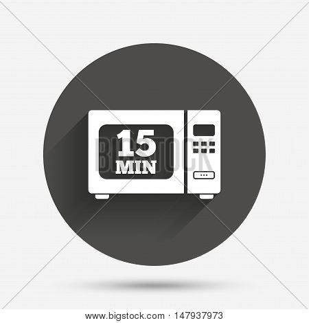 Cook in microwave oven sign icon. Heat 15 minutes. Kitchen electric stove symbol. Circle flat button with shadow. Vector